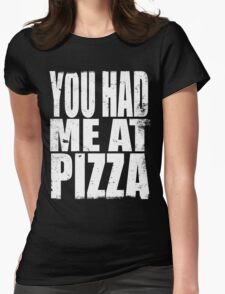 You Had Me At Pizza (WHITE) Womens Fitted T-Shirt