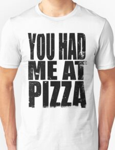 You Had Me At Pizza (BLACK) T-Shirt