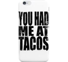 You Had Me At Tacos (BLACK) iPhone Case/Skin