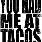 You Had Me At Tacos (BLACK) by Penelope Barbalios