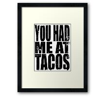 You Had Me At Tacos (BLACK) Framed Print