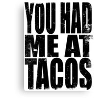 You Had Me At Tacos (BLACK) Canvas Print