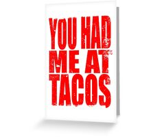 You Had Me At Tacos (RED) Greeting Card