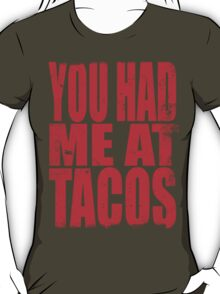 You Had Me At Tacos (RED) T-Shirt