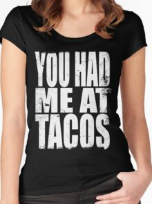 You Had Me At Tacos (WHITE) Women's Fitted Scoop T-Shirt
