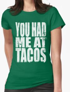 You Had Me At Tacos (WHITE) Womens Fitted T-Shirt