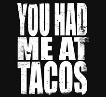 You Had Me At Tacos (WHITE) Unisex T-Shirt