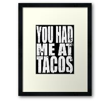 You Had Me At Tacos (WHITE) Framed Print