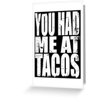 You Had Me At Tacos (WHITE) Greeting Card