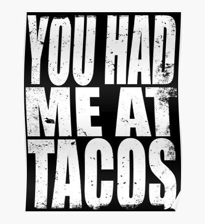 You Had Me At Tacos (WHITE) Poster