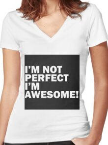 I'm not perfect I'm awesome !  Women's Fitted V-Neck T-Shirt