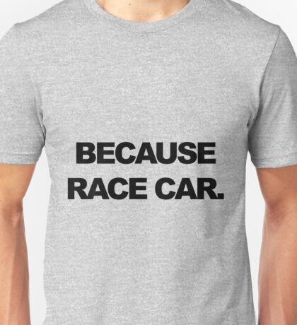 Because Race Car - red Unisex T-Shirt