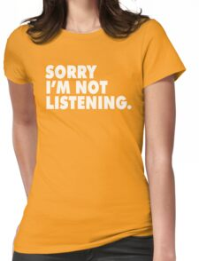 SORRY I'M NOT LISTENING Womens Fitted T-Shirt