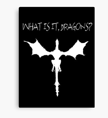 "Skyrim ""What is it, dragons?"" Canvas Print"