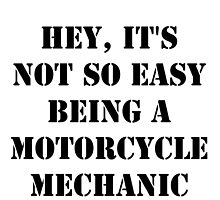 Hey, It's Not So Easy Being A Motorcycle Mechanic - Black Text by cmmei