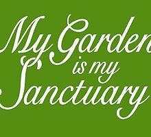 My Garden is my Sanctuary Garden Quote (White) by theshirtshops