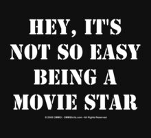 Hey, It's Not So Easy Being A Movie Star - White Text by cmmei