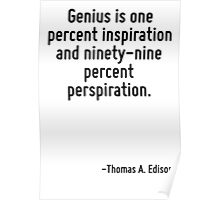 Genius is one percent inspiration and ninety-nine percent perspiration. Poster