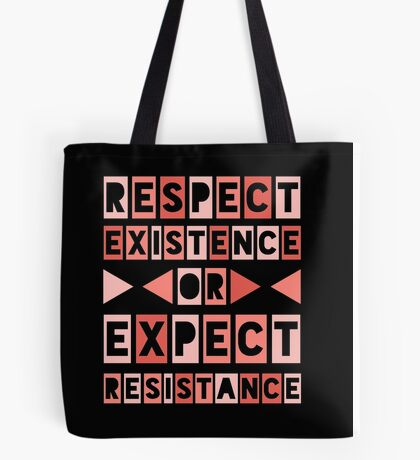 Respect Existence or Expect Resistance Tote Bag