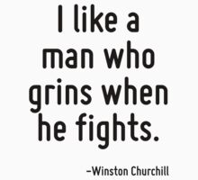 I like a man who grins when he fights. by Quotr