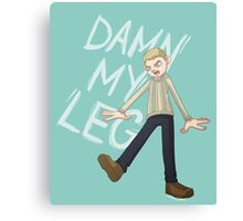 DAMN MY LEG Canvas Print