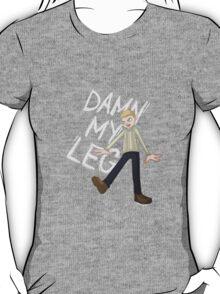 DAMN MY LEG T-Shirt