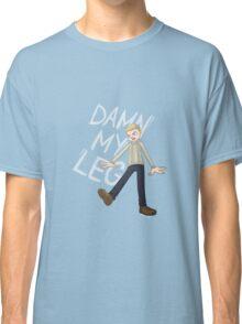 DAMN MY LEG Classic T-Shirt