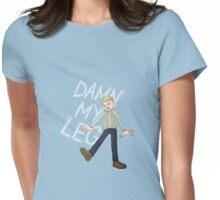 DAMN MY LEG Womens Fitted T-Shirt