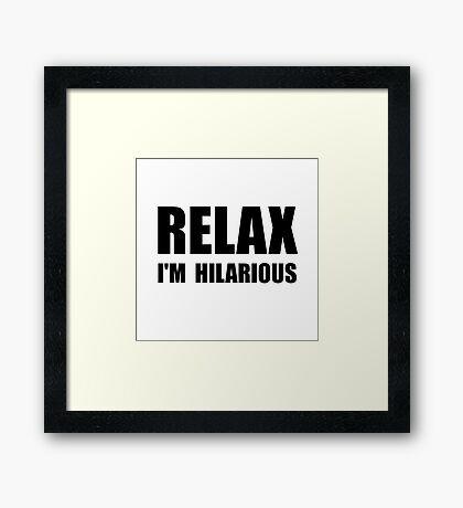 Relax Hilarious Framed Print