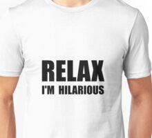 Relax Hilarious Unisex T-Shirt