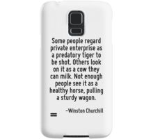 Some people regard private enterprise as a predatory tiger to be shot. Others look on it as a cow they can milk. Not enough people see it as a healthy horse, pulling a sturdy wagon. Samsung Galaxy Case/Skin