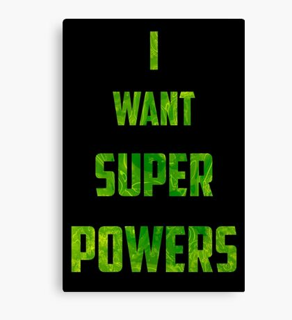 I Want Super Powers Canvas Print