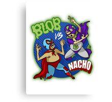 BLOB VS. NACHO Canvas Print