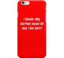 I Wonder Why Starfleet Issued Me Only 1 Red Shirt? iPhone Case/Skin