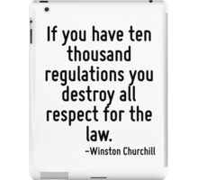 If you have ten thousand regulations you destroy all respect for the law. iPad Case/Skin