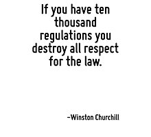 If you have ten thousand regulations you destroy all respect for the law. Photographic Print