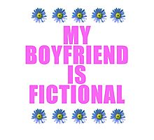 my boyfriend is fictional Photographic Print