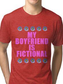 my boyfriend is fictional Tri-blend T-Shirt