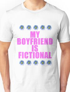 my boyfriend is fictional Unisex T-Shirt