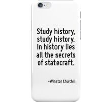 Study history, study history. In history lies all the secrets of statecraft. iPhone Case/Skin