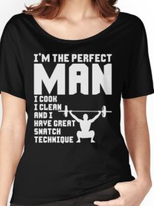 Perfect Man - Cook, Clean, Great Snatch Technique Women's Relaxed Fit T-Shirt