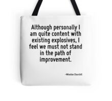 Although personally I am quite content with existing explosives, I feel we must not stand in the path of improvement. Tote Bag