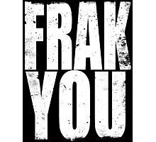 FRACK YOU (WHITE) Photographic Print