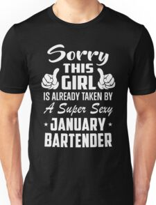 Sorry This Girl Is Taken By January Bartender Unisex T-Shirt