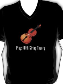 Plays With String Theory - Violin Version T-Shirt