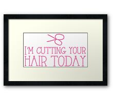 I'm cutting your hair today Hairdresser cute design Framed Print