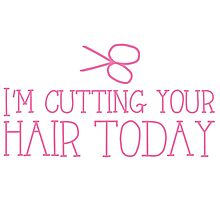 I'm cutting your hair today Hairdresser cute design Photographic Print