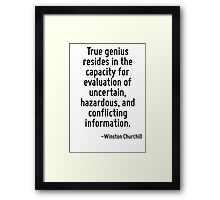 True genius resides in the capacity for evaluation of uncertain, hazardous, and conflicting information. Framed Print