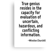 True genius resides in the capacity for evaluation of uncertain, hazardous, and conflicting information. Canvas Print