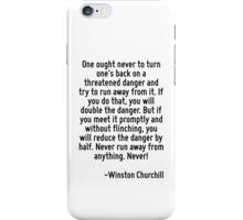 One ought never to turn one's back on a threatened danger and try to run away from it. If you do that, you will double the danger. But if you meet it promptly and without flinching, you will reduce t iPhone Case/Skin